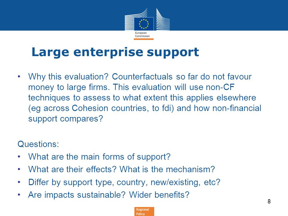 Regional Policy Large enterprise support Why this evaluation? Counterfactuals so far do not favour money to large firms. This evaluation will use non-