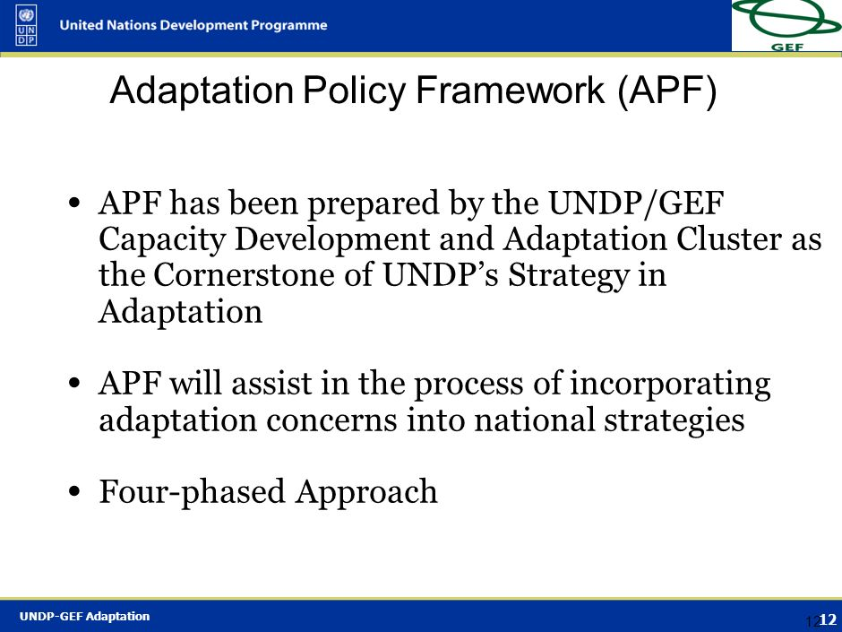 UNDP-GEF Adaptation 11 Types of Adaptation Funds The Special Climate Change Fund (SCCF): Financed by additional voluntary contributions channelled thr