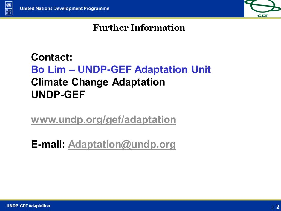UNDP-GEF Adaptation 1 1 UNDP Approach to Adaptation Adaptation Project Portfolio Presented on behalf of the UNDP-GEF Adaptation Team