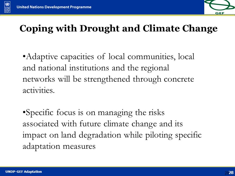 UNDP-GEF Adaptation 27 Coping with Drought and Climate Change Baseline: Rural communities use current coping strategies, which become inadequate as dr