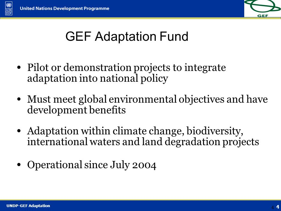 UNDP-GEF Adaptation 3 3 Defining Adaptation – Doing Development Differently Practical steps to protect countries and communities from the likely disru