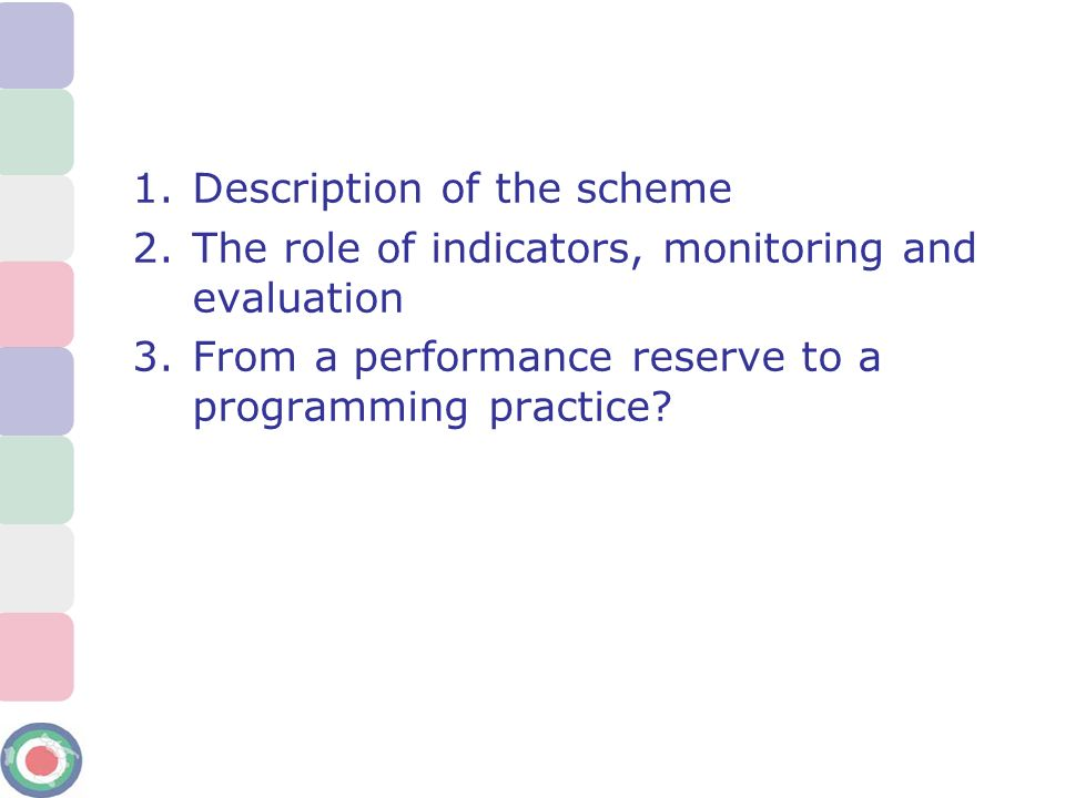 1.Description of the scheme 2.The role of indicators, monitoring and evaluation 3.From a performance reserve to a programming practice?