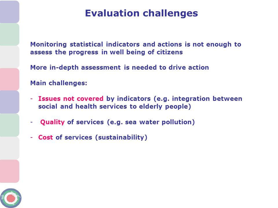 Monitoring statistical indicators and actions is not enough to assess the progress in well being of citizens More in-depth assessment is needed to dri