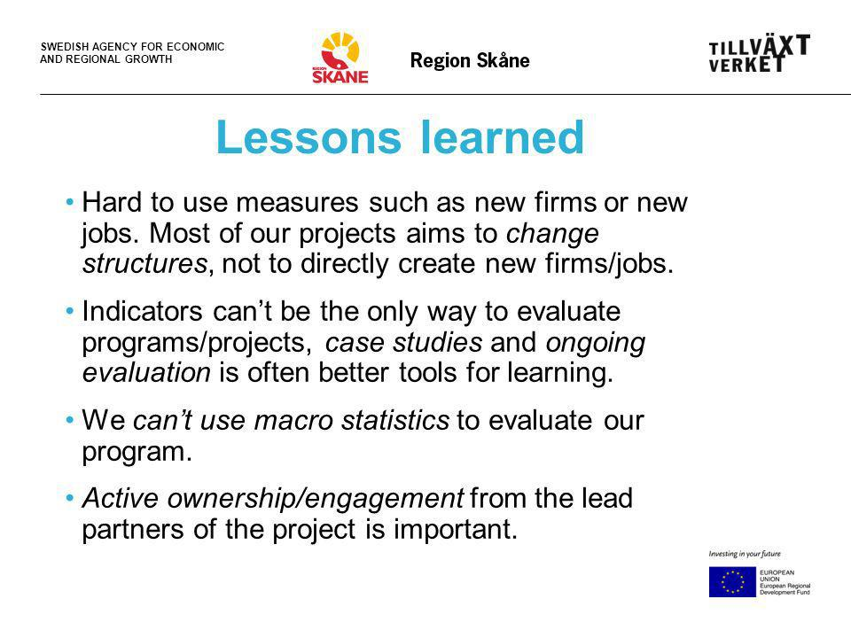SWEDISH AGENCY FOR ECONOMIC AND REGIONAL GROWTH Lessons learned Hard to use measures such as new firms or new jobs.