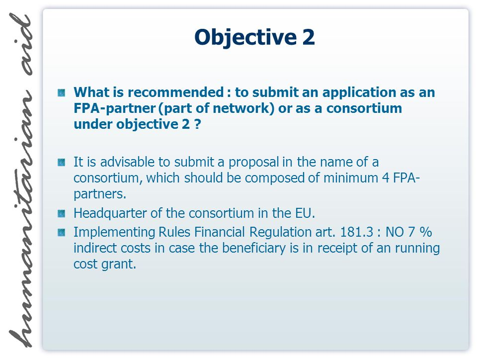 Objective 2 What is recommended : to submit an application as an FPA-partner (part of network) or as a consortium under objective 2 .