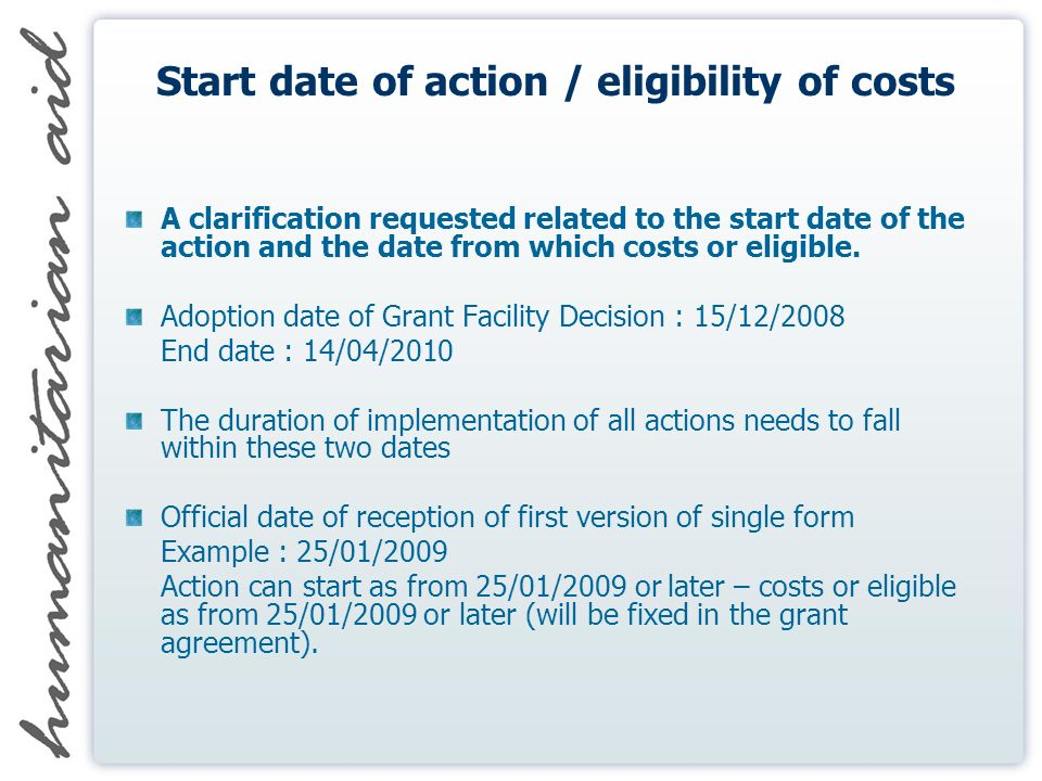 Start date of action / eligibility of costs A clarification requested related to the start date of the action and the date from which costs or eligible.