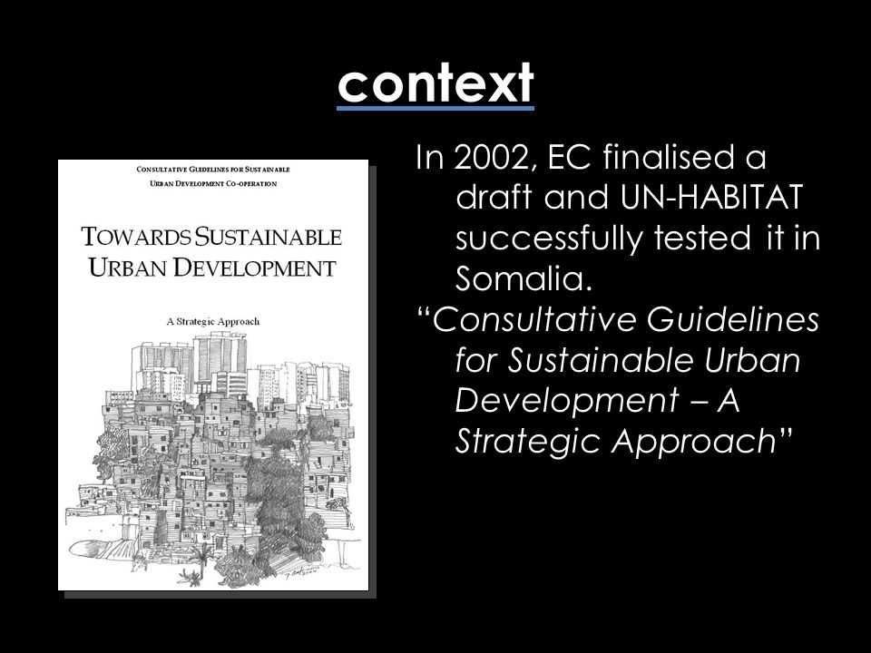context In 2002, EC finalised a draft and UN-HABITAT successfully tested it in Somalia.