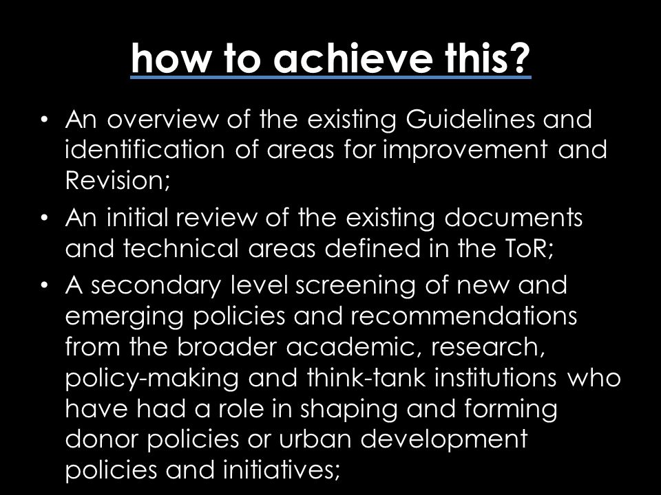 how to achieve this? An overview of the existing Guidelines and identification of areas for improvement and Revision; An initial review of the existin