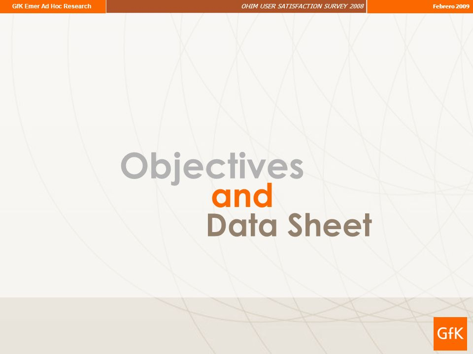 GfK Emer Ad Hoc Research OHIM USER SATISFACTION SURVEY 2008 Febrero 2009 Objectives Data Sheet and