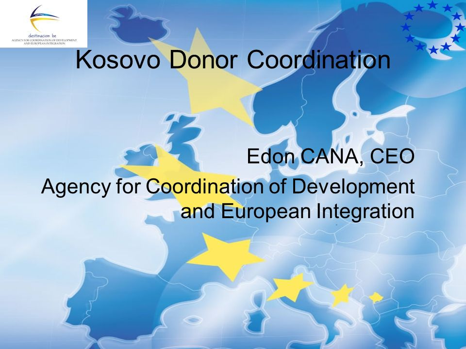 Kosovo Donor Coordination Edon CANA, CEO Agency for Coordination of Development and European Integration