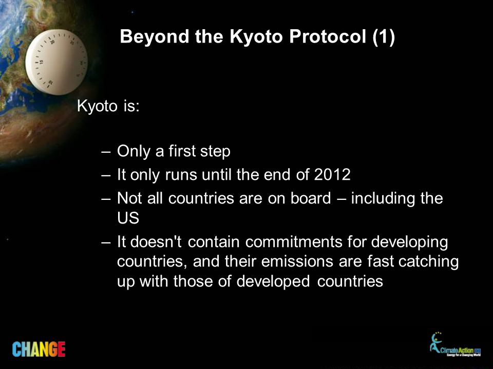 Beyond the Kyoto Protocol (1) Kyoto is: –Only a first step –It only runs until the end of 2012 –Not all countries are on board – including the US –It