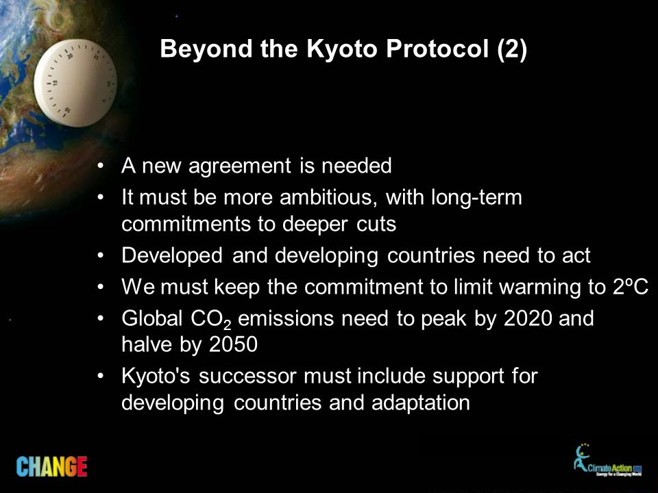 Beyond the Kyoto Protocol (2) A new agreement is needed It must be more ambitious, with long-term commitments to deeper cuts Developed and developing