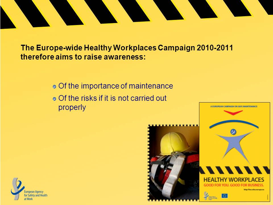 The Europe-wide Healthy Workplaces Campaign therefore aims to raise awareness: Of the importance of maintenance Of the risks if it is not carried out properly