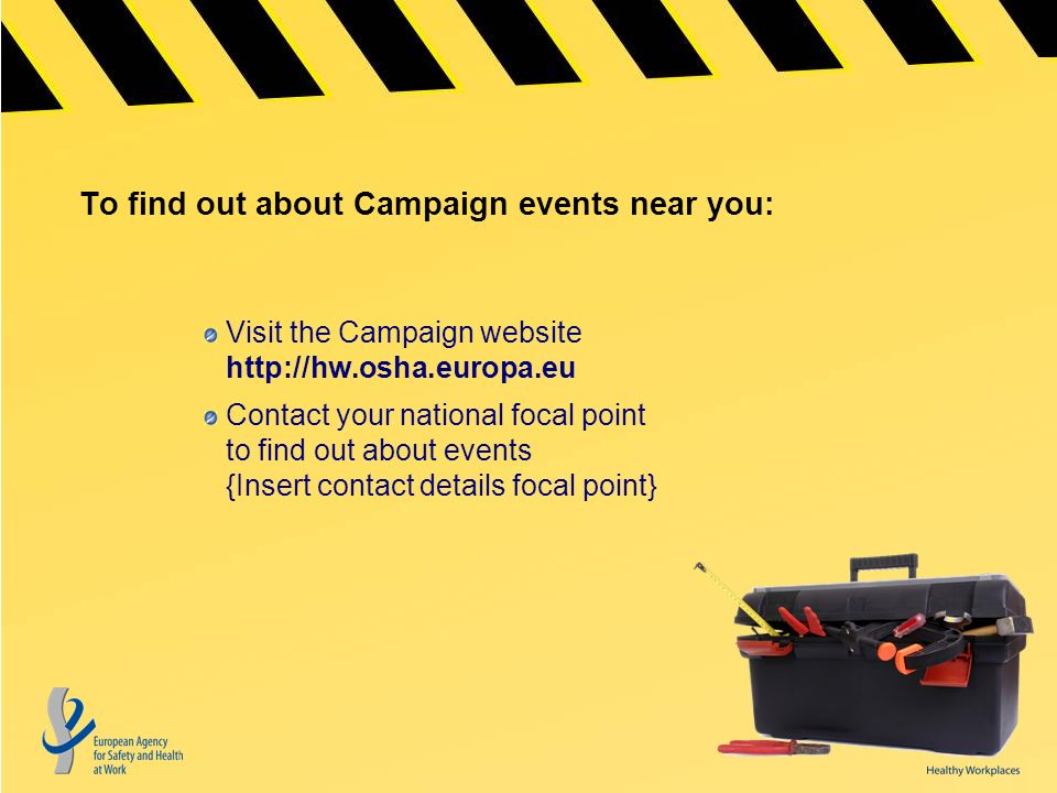 To find out about Campaign events near you: Visit the Campaign website   Contact your national focal point to find out about events {Insert contact details focal point}