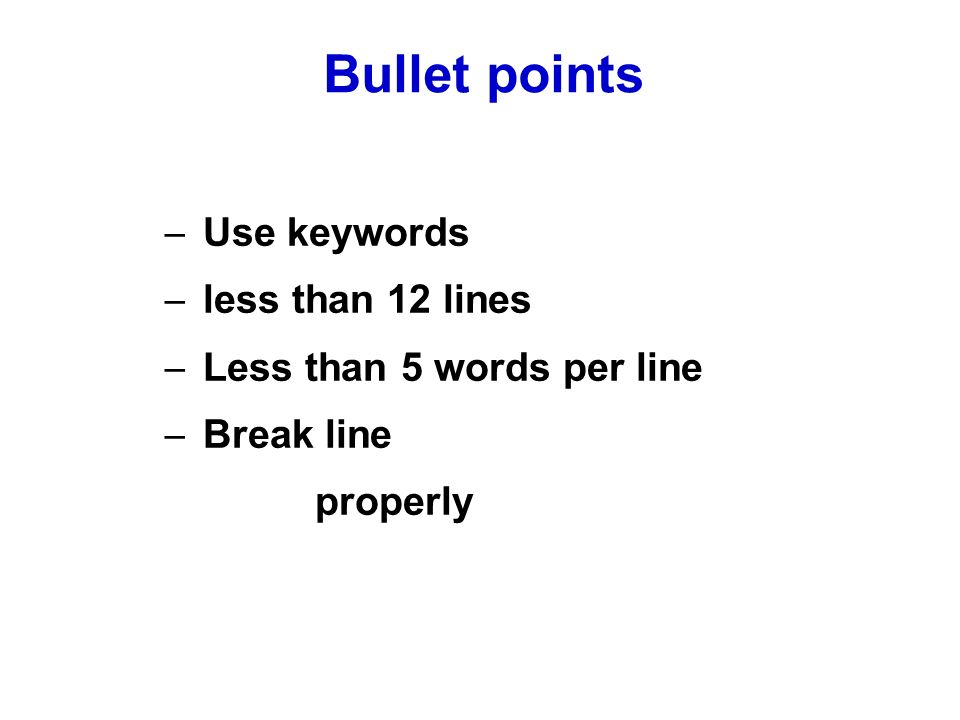 – Use keywords – less than 12 lines – Less than 5 words per line – Break line properly Bullet points