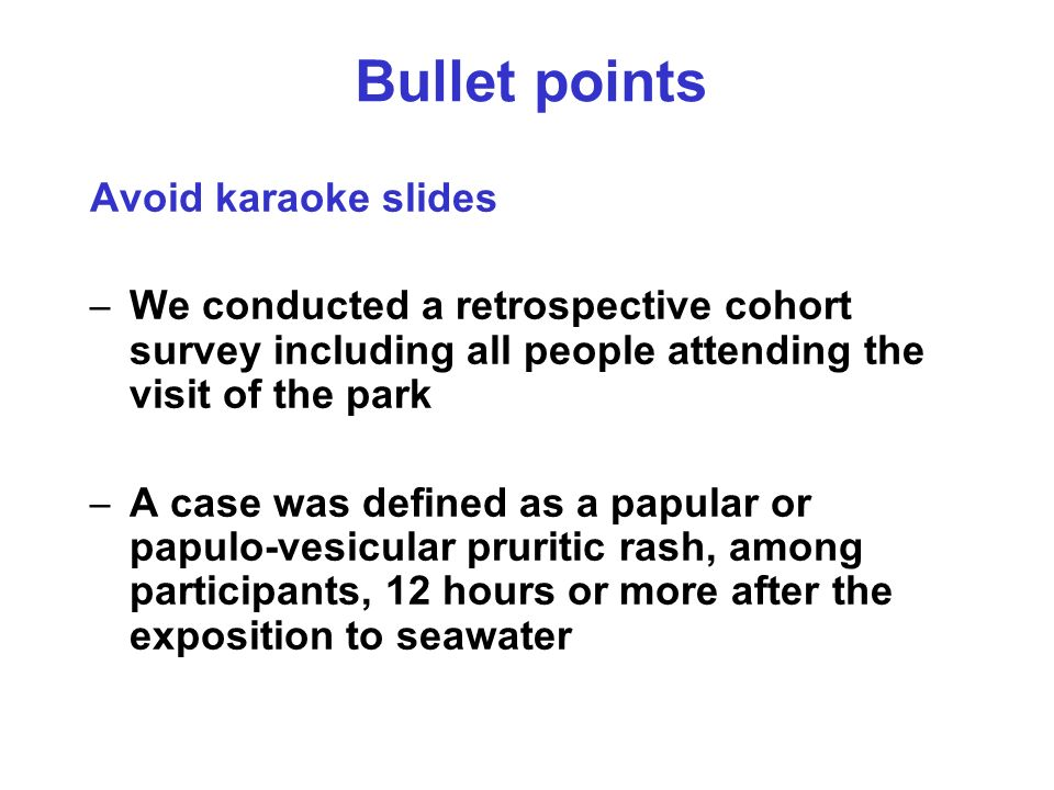 Avoid karaoke slides – We conducted a retrospective cohort survey including all people attending the visit of the park – A case was defined as a papular or papulo-vesicular pruritic rash, among participants, 12 hours or more after the exposition to seawater Bullet points
