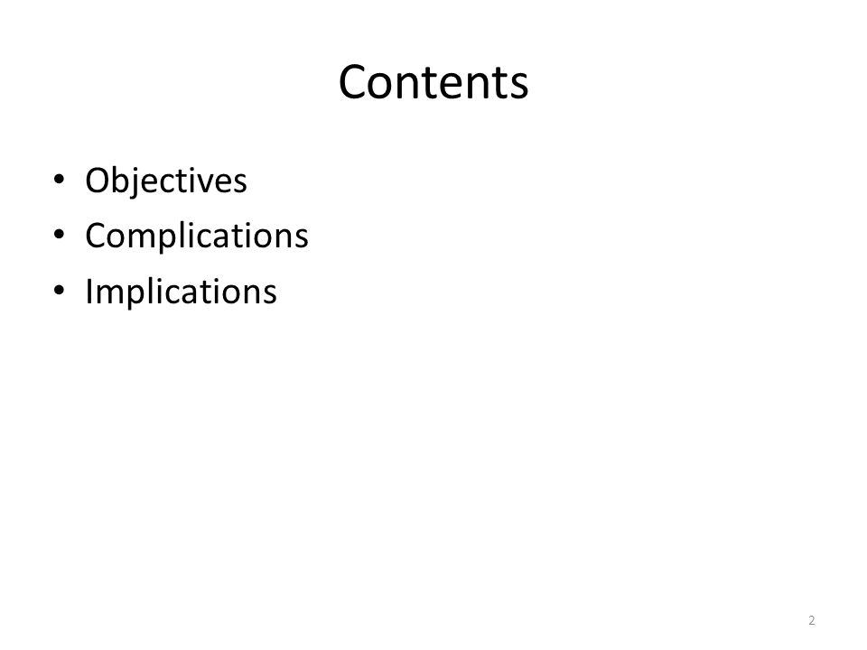 Contents Objectives Complications Implications 2