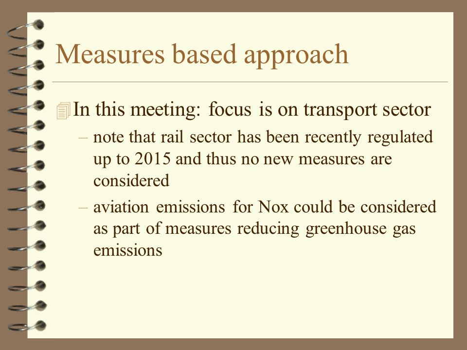 Measures based approach (2) 4 Reducing ship emissions –First ideas for modelling 4 Reducing road emissions –Euro 5 for passenger cars –Euro 6 for heavy duty trucks –Stage 2 to reduce evaporative emissions from petrol filling stations