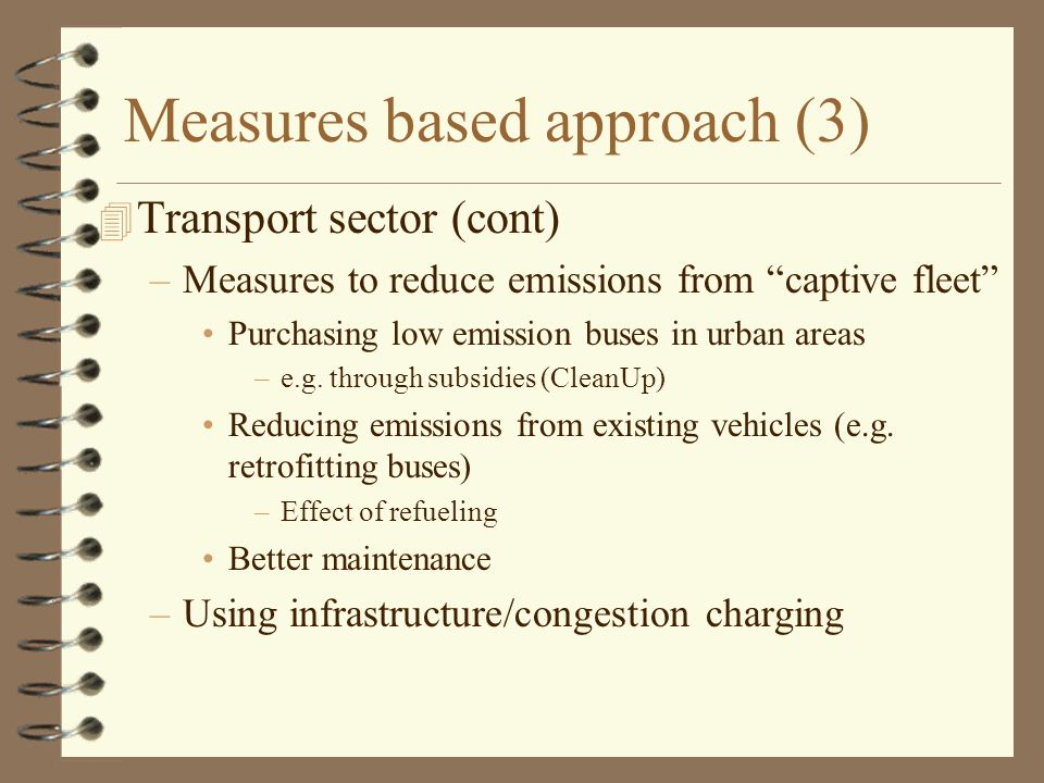 Measures based approach (3) 4 Transport sector (cont) –Measures to reduce emissions from captive fleet Purchasing low emission buses in urban areas –e.g.