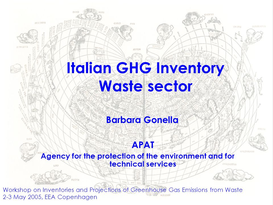 Italian GHG Inventory Waste sector Workshop on Inventories and Projections of Greenhouse Gas Emissions from Waste 2-3 May 2005, EEA Copenhagen APAT Agency for the protection of the environment and for technical services Barbara Gonella