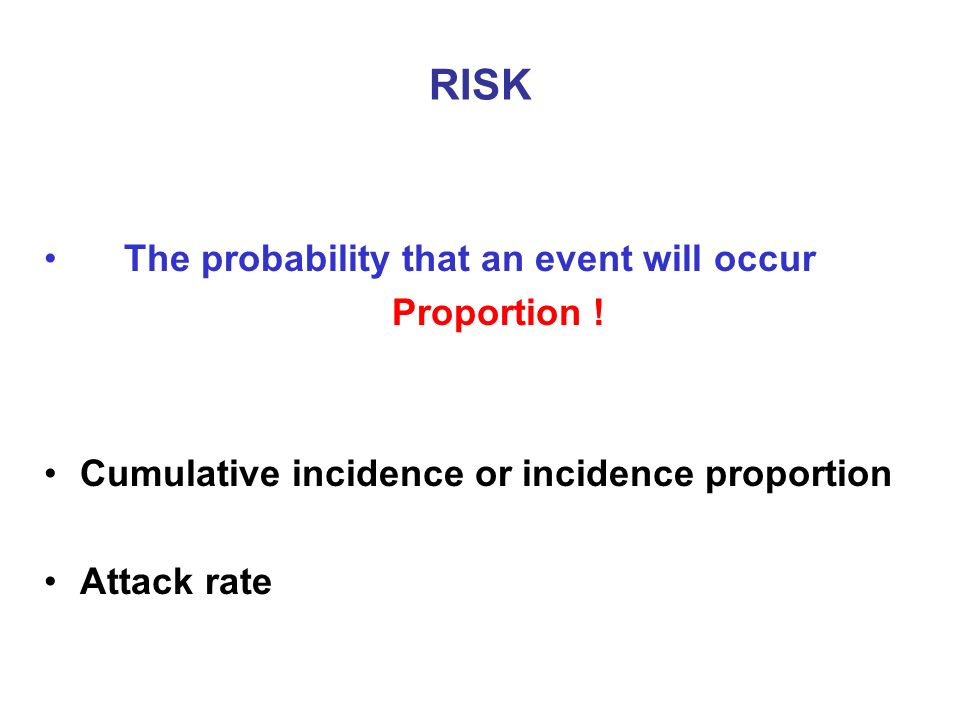 RISK The probability that an event will occur Proportion .