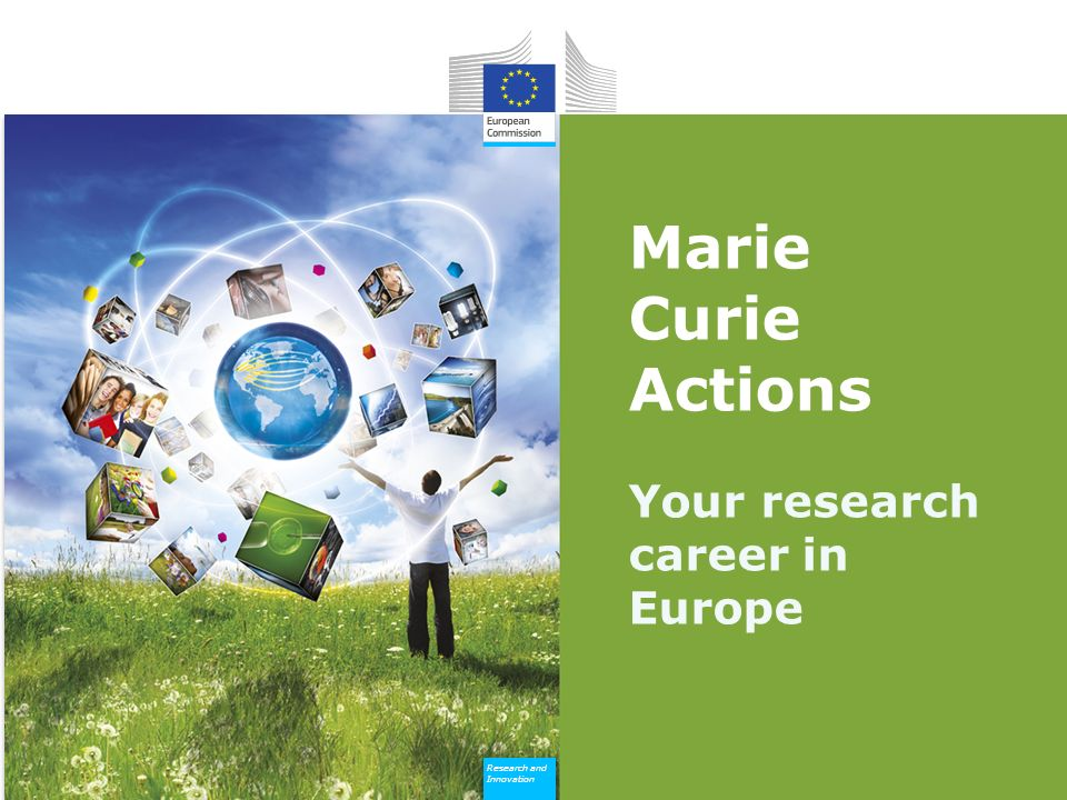 Research and Innovation Research and Innovation Marie Curie Actions Your research career in Europe