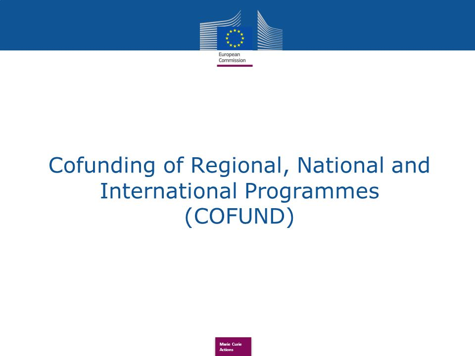 Marie Curie Actions Cofunding of Regional, National and International Programmes (COFUND)