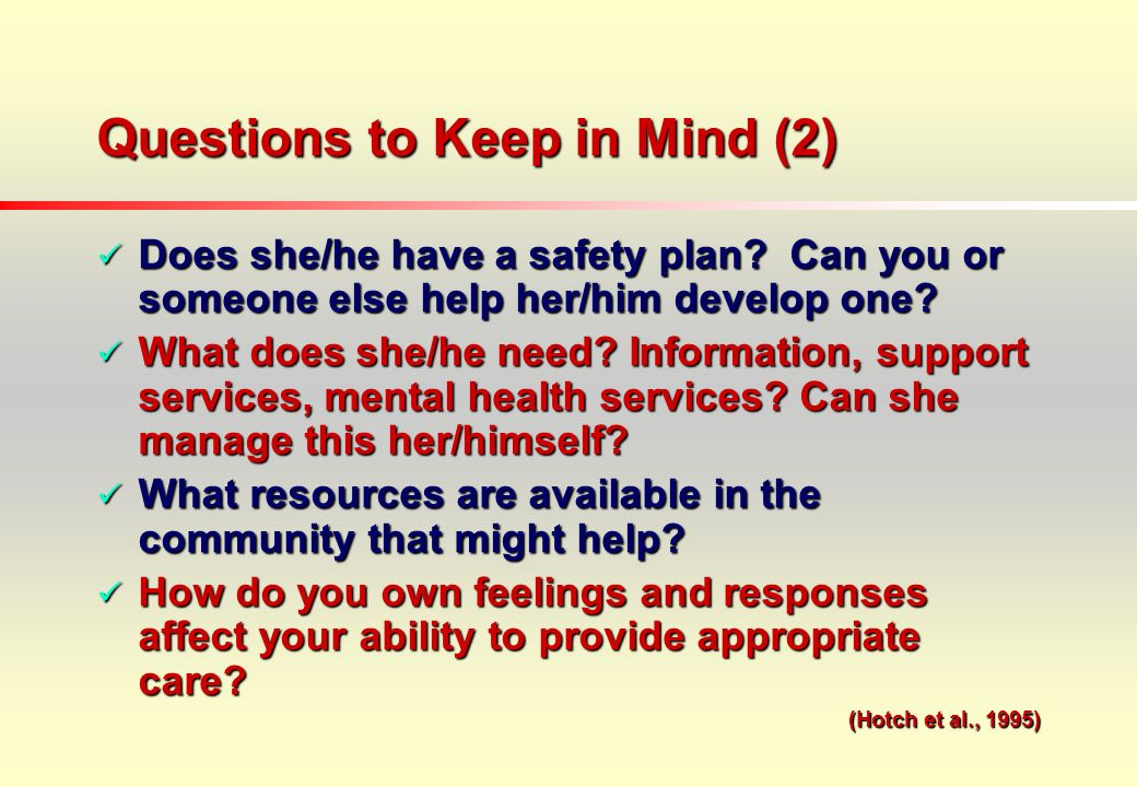 Questions to Keep in Mind (2) Does she/he have a safety plan.