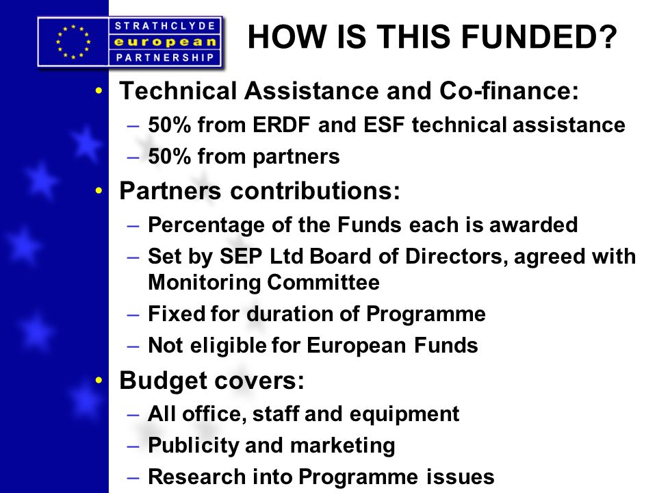 HOW IS THIS FUNDED? Technical Assistance and Co-finance: –50% from ERDF and ESF technical assistance –50% from partners Partners contributions: –Perce