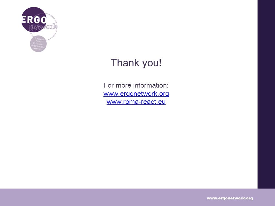 Thank you! For more information: www.ergonetwork.org www.roma-react.eu www.ergonetwork.org www.roma-react.eu www.ergonetwork.org