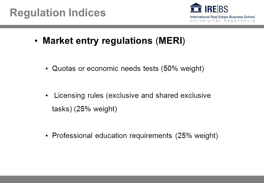Regulation Indices Market entry regulations (MERI) Quotas or economic needs tests (50% weight) Licensing rules (exclusive and shared exclusive tasks) (25% weight) Professional education requirements (25% weight)