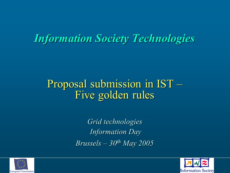 Information Society Technologies Information Society Technologies Proposal submission in IST – Five golden rules Grid technologies Information Day Inf