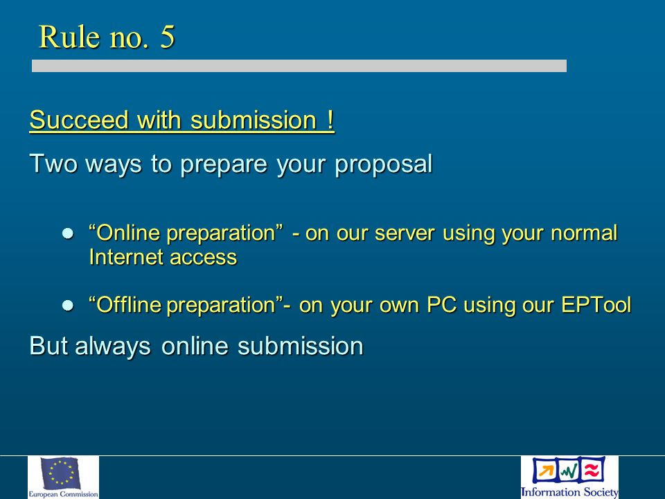 Succeed with submission ! Two ways to prepare your proposal Online preparation - on our server using your normal Internet access Online preparation -