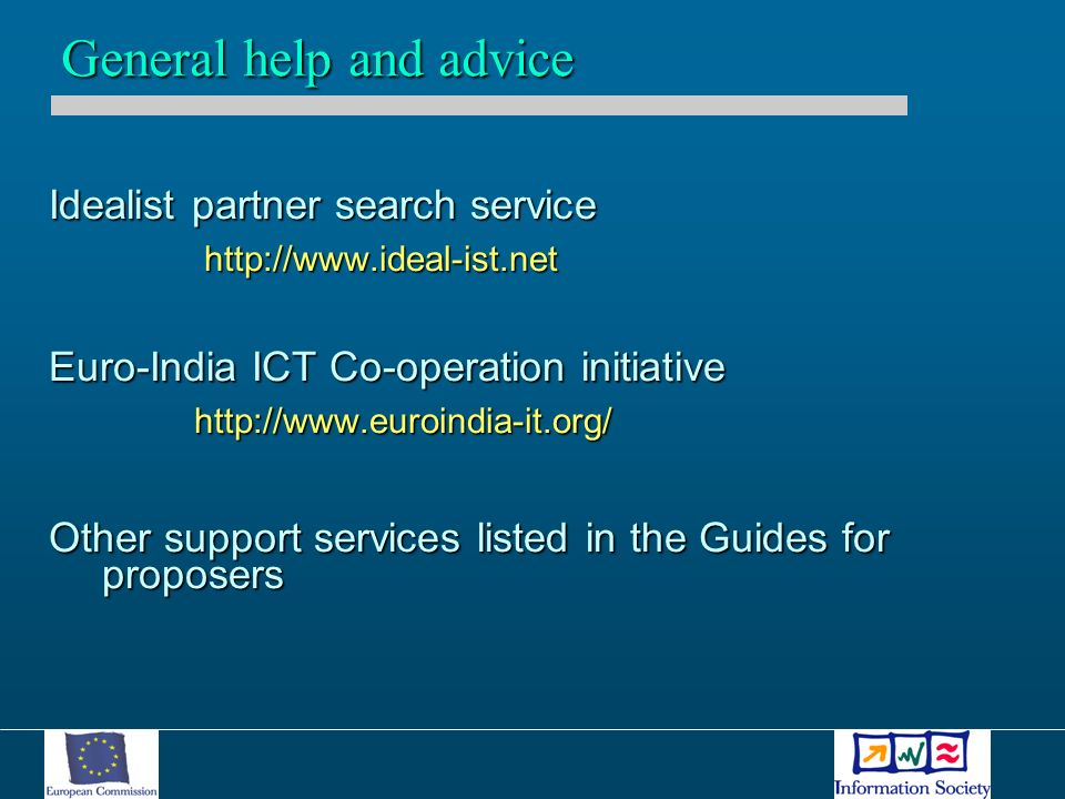 Idealist partner search service     Euro-India ICT Co-operation initiative     Other support services listed in the Guides for proposers General help and advice