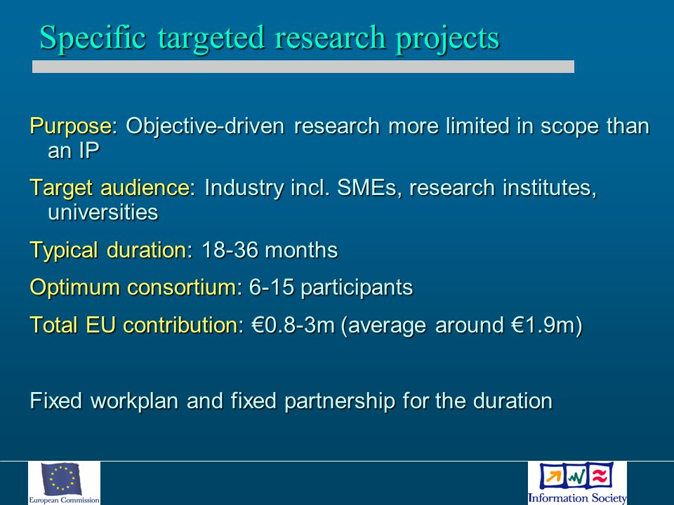 Purpose: Objective-driven research more limited in scope than an IP Target audience: Industry incl. SMEs, research institutes, universities Typical du