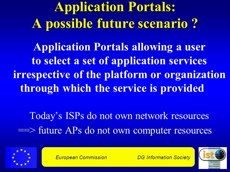 European Commission DG Information Society Application Portals: A possible future scenario ? Application Portals allowing a user to select a set of ap