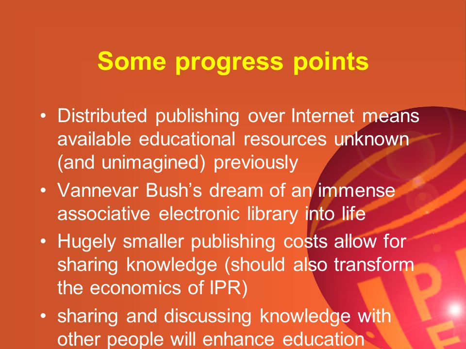 Some progress points Distributed publishing over Internet means available educational resources unknown (and unimagined) previously Vannevar Bushs dre
