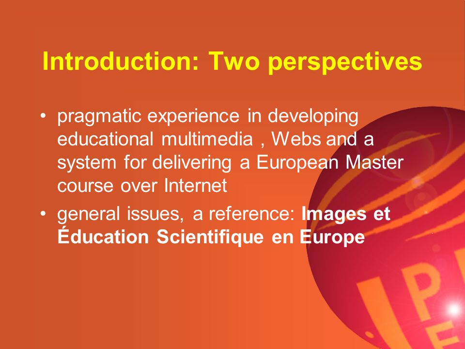 Introduction: Two perspectives pragmatic experience in developing educational multimedia, Webs and a system for delivering a European Master course ov