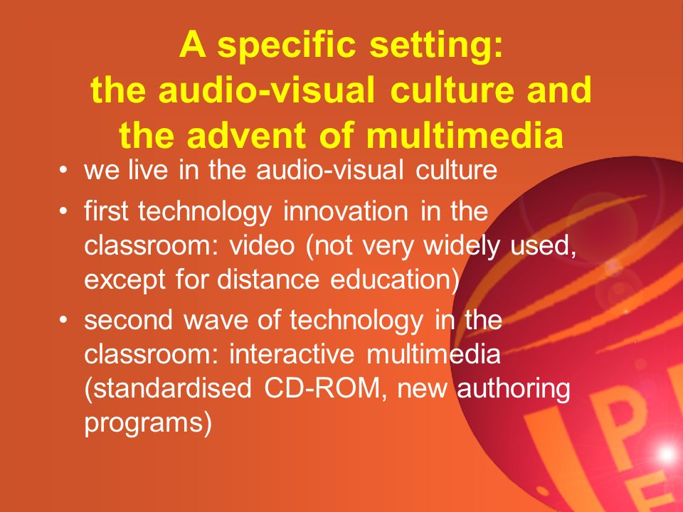 A specific setting: the audio-visual culture and the advent of multimedia we live in the audio-visual culture first technology innovation in the class