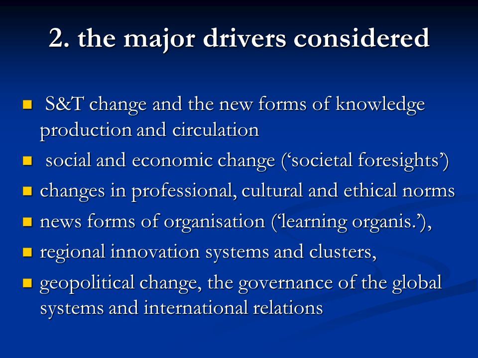 2. the major drivers considered S&T change and the new forms of knowledge production and circulation S&T change and the new forms of knowledge product
