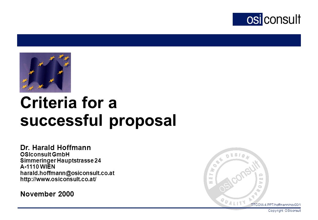 Copyright OSIconsult TTCOM-4.PPT/hoffmann/nov00/1 Criteria for a successful proposal Dr.
