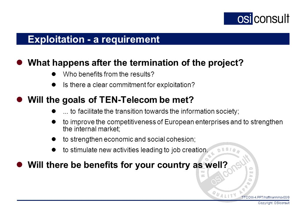 Copyright OSIconsult TTCOM-4.PPT/hoffmann/nov00/9 Exploitation - a requirement What happens after the termination of the project.