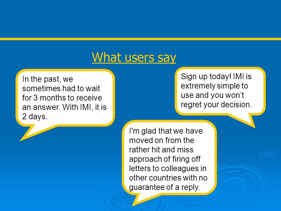 What users say In the past, we sometimes had to wait for 3 months to receive an answer. With IMI, it is 2 days. Sign up today! IMI is extremely simple