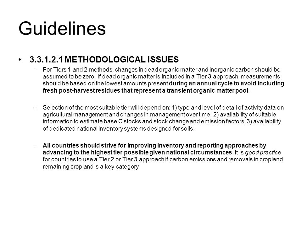 Guidelines 3.3.1.2.1 METHODOLOGICAL ISSUES –For Tiers 1 and 2 methods, changes in dead organic matter and inorganic carbon should be assumed to be zero.
