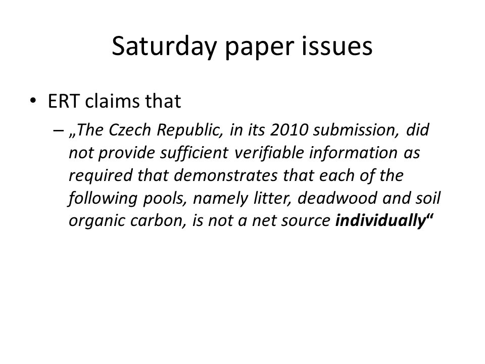 Saturday paper issues ERT claims that –The Czech Republic, in its 2010 submission, did not provide sufficient verifiable information as required that demonstrates that each of the following pools, namely litter, deadwood and soil organic carbon, is not a net source individually