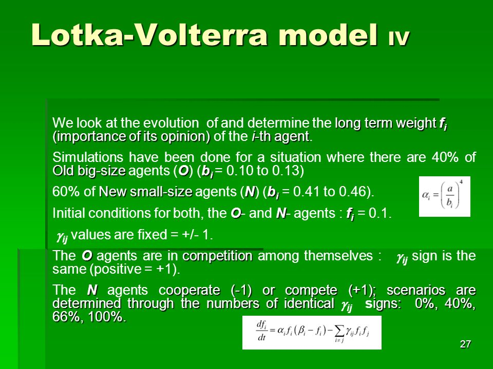 26 Lotka-Volterra model III modification of the growth makes it possible to take the agents size Competitiveness should be understood as the cost imposed to the agents ideas/interests to be accepted in the regulation of the Information Society.