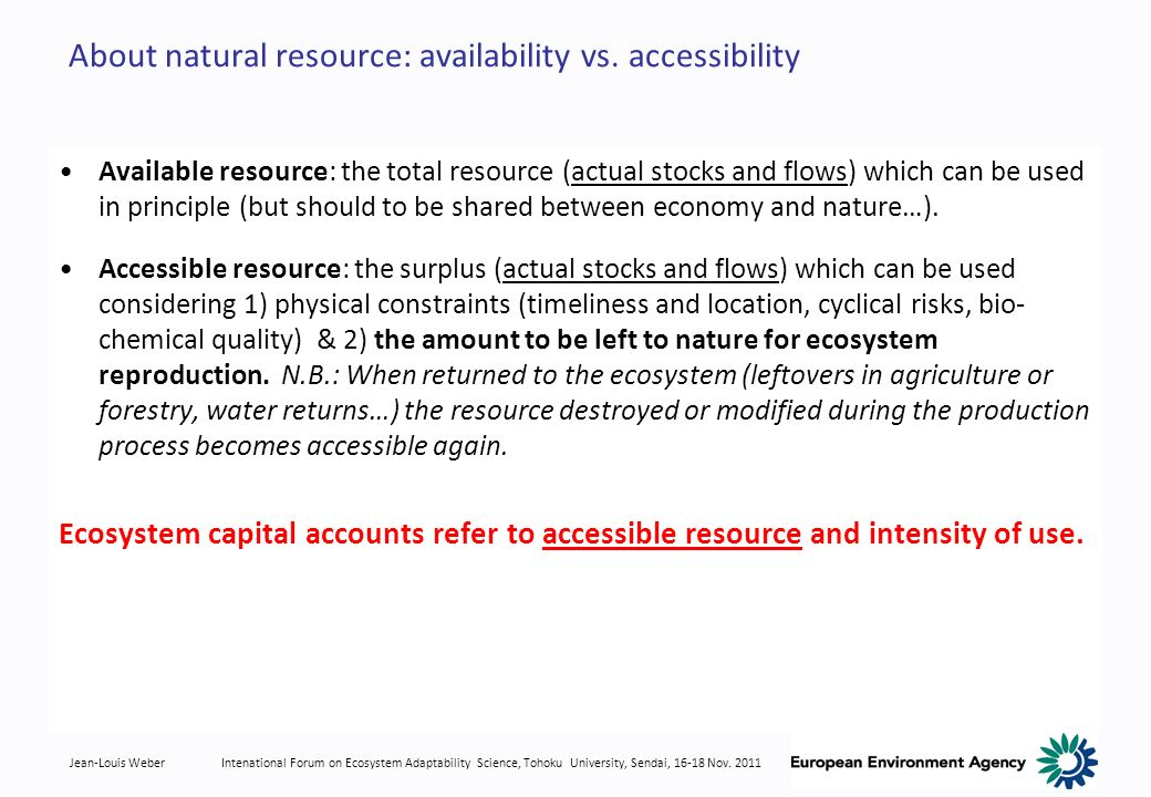 Jean-Louis WeberIntenational Forum on Ecosystem Adaptability Science, Tohoku University, Sendai, 16-18 Nov. 2011 About natural resource: availability