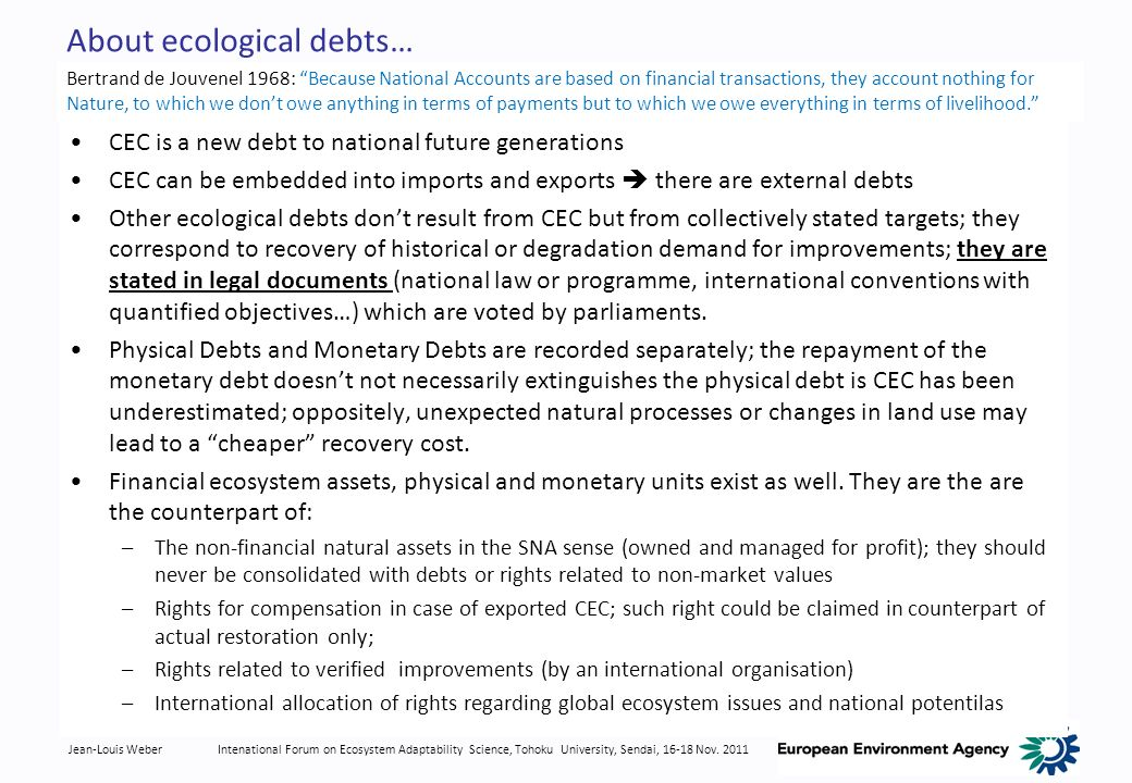Jean-Louis WeberIntenational Forum on Ecosystem Adaptability Science, Tohoku University, Sendai, 16-18 Nov. 2011 About ecological debts… CEC is a new