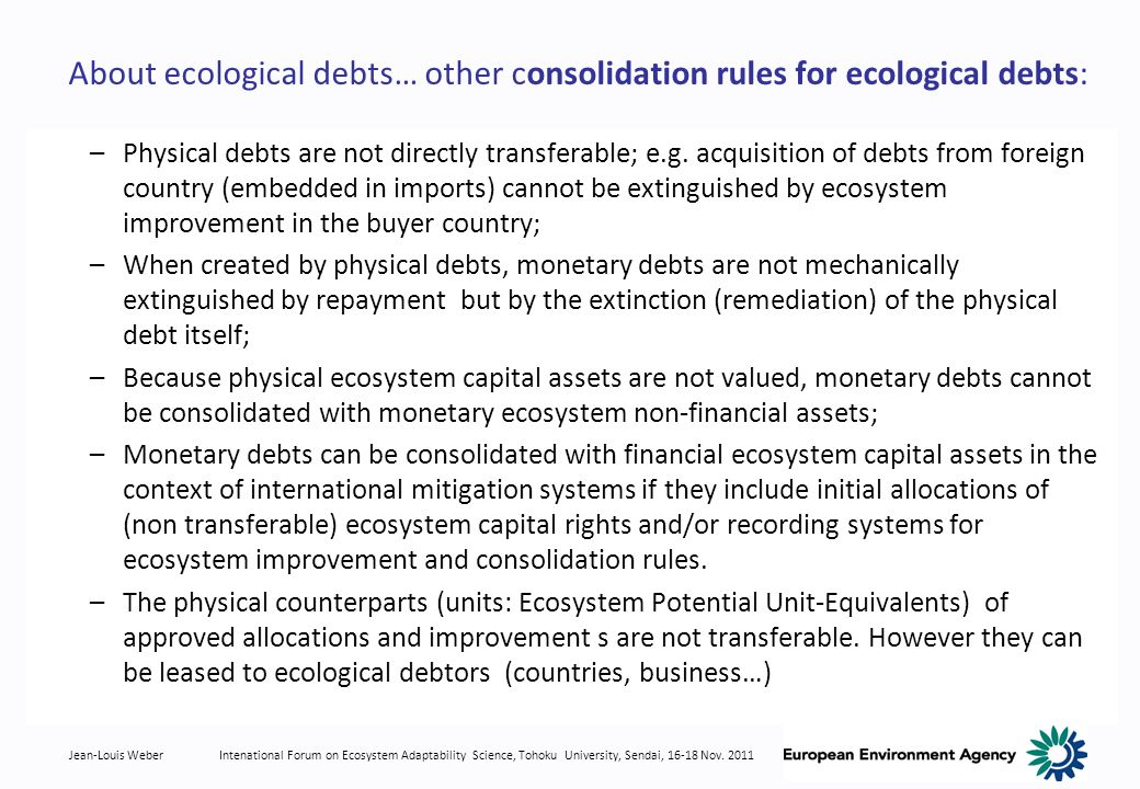 Jean-Louis WeberIntenational Forum on Ecosystem Adaptability Science, Tohoku University, Sendai, 16-18 Nov. 2011 About ecological debts… other consoli