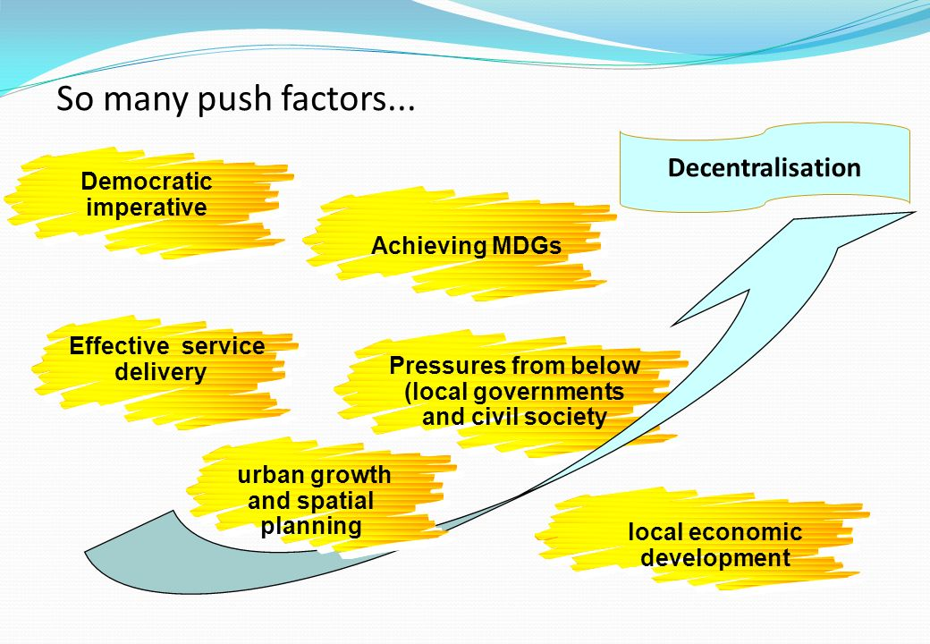 Potential advantages and risks Pros: improved efficiency better service delivery local democratisation and local governance improved equity improved developement and poverty reduction Cons: Mismatch mandates and delivery capacity Elite capturing and bad local governance Interjuridisctional disparities Local development not supported by central policies